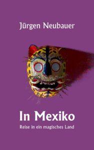 Jürgen_Neubauer_In_Mexiko_Coverklein